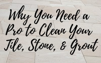 Why You Need a Pro to Clean Your Tile, Stone, & Grout