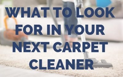 What to Look For in Your Next Carpet Cleaner