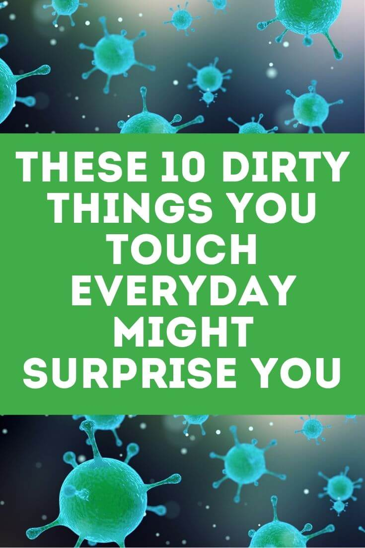 These 10 Dirty Things You Touch Everyday Might Surprise You