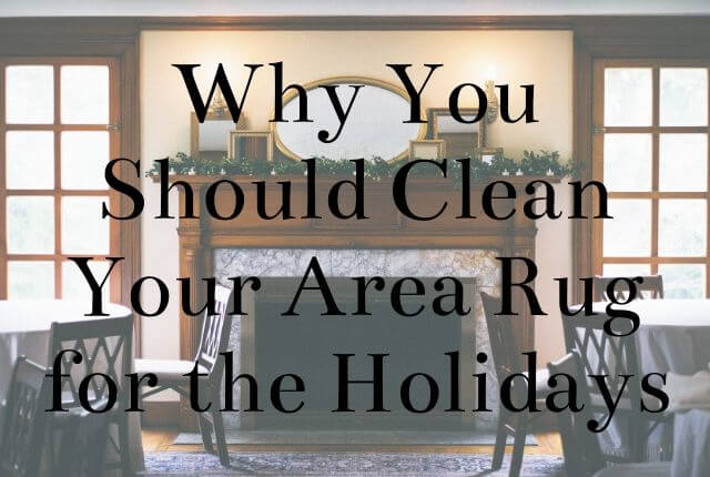 Why You Should Clean Your Area Rug for the Holidays